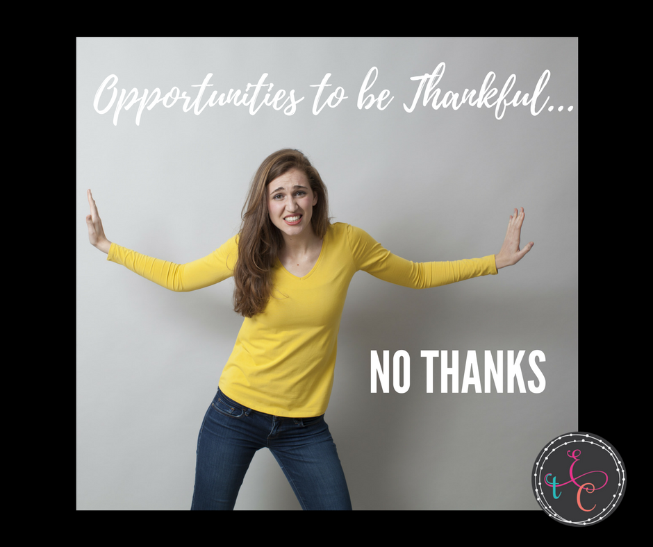 Opportunities to be thankful….no thanks!
