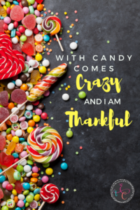 With Candy Comes Crazy and I Am Thankful