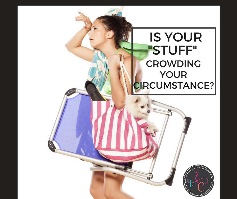"""Is your """"stuff"""" crowding your circumstance?"""