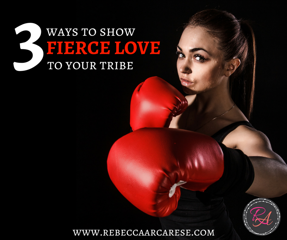 3 Ways to Show Fierce Love to Your Tribe