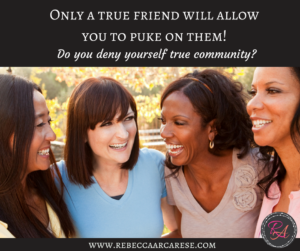 "A friendship is developed into the ""one you can puke on"" through a series of small, yet intentional moments. Have you ever come face-to-face with a challenge with seemingly no answer? We all need a friend to puke on."