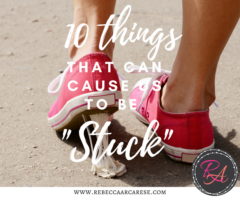 "10 things that can cause us to be ""stuck"""