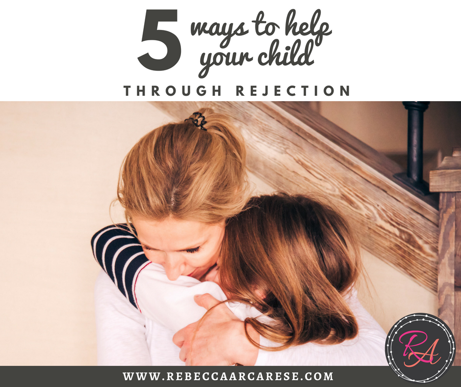 5 ways to help your child through rejection