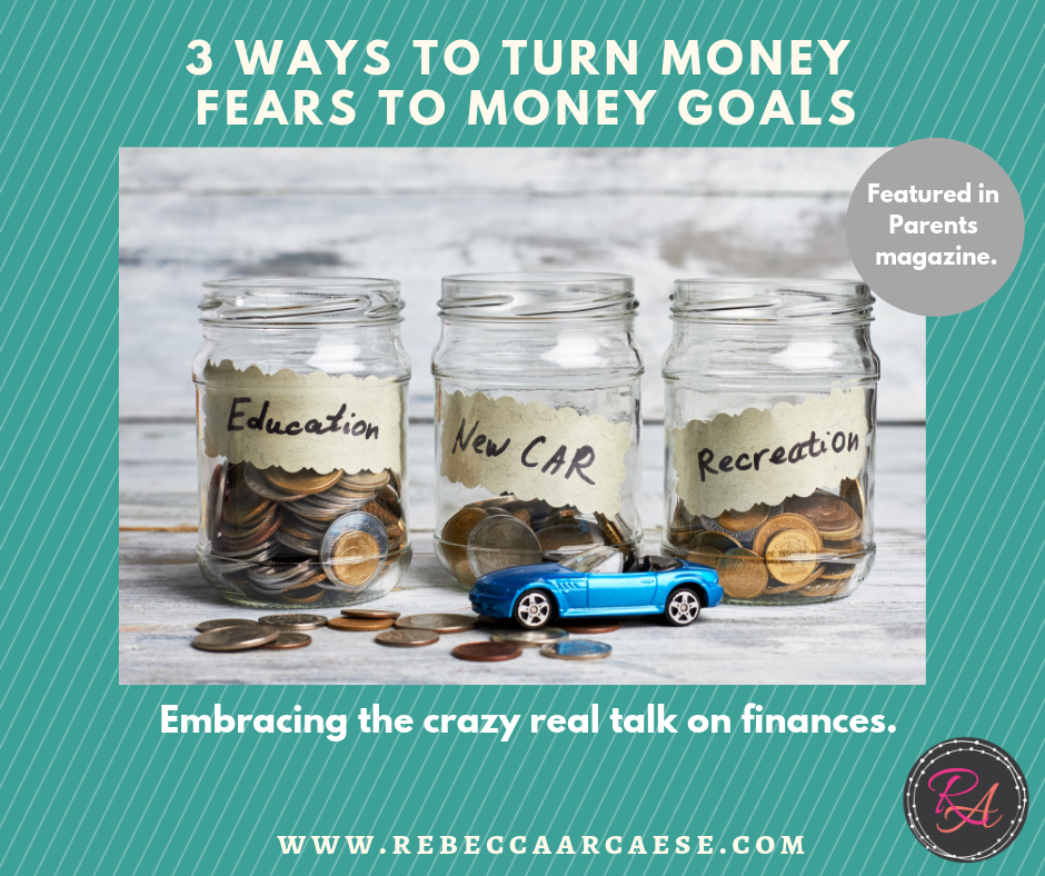 Embracing the crazy real talk on finances- 3 Ways to turn Money Fears to Money Goals